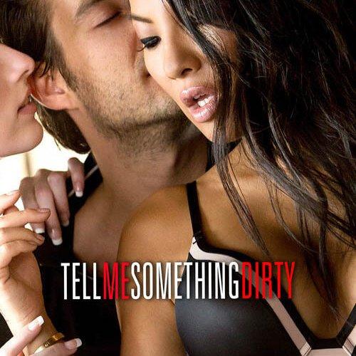 Tell me something dirty
